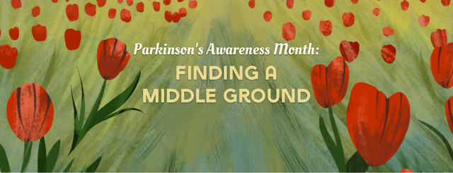 Parkinson's Awareness Month: Finding a Middle Ground. Field of red tulips surrounding words with words in middle path