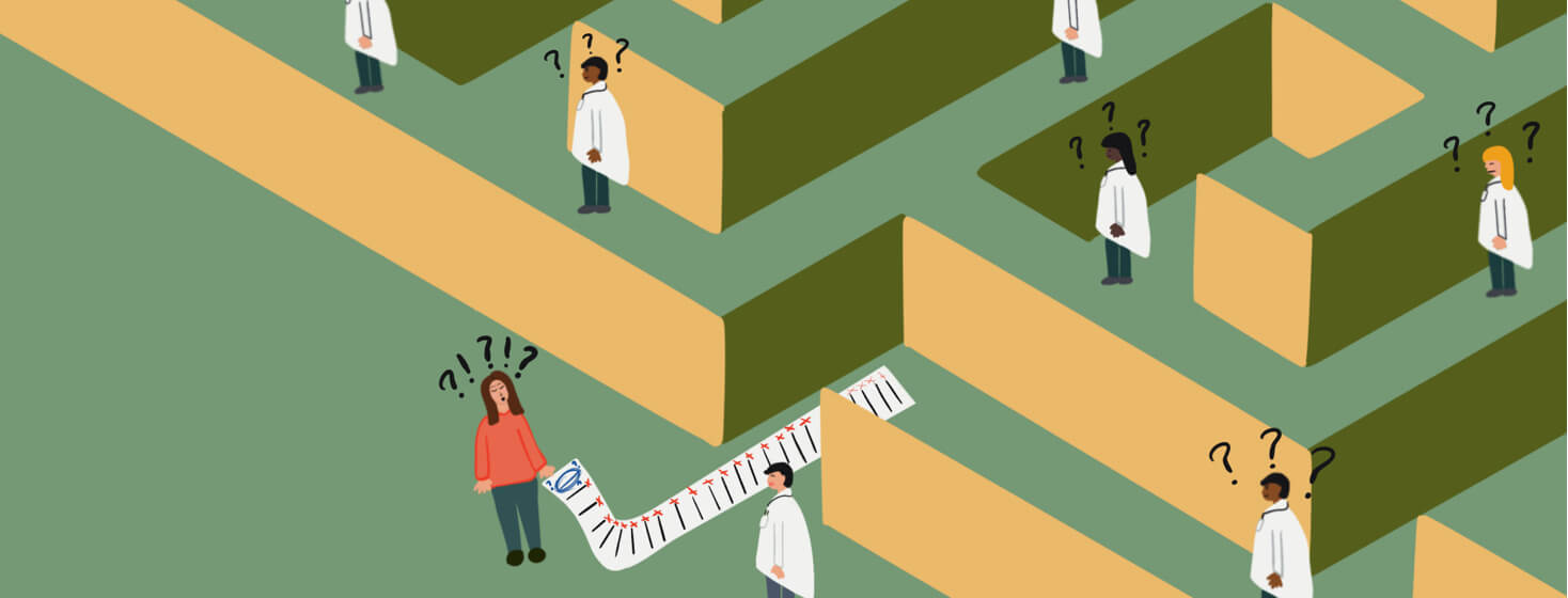 Going through a maze of confused doctors and misdiagnosis'. Mentally draining for the patient but as she finally emerges victorious from the maze she gets a true diagnosis.